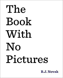 """The Book With No Pictures"" by B.J. Novak - Great new children's book. Caution: Don't buy this book if you dislike reading the same book over and over."