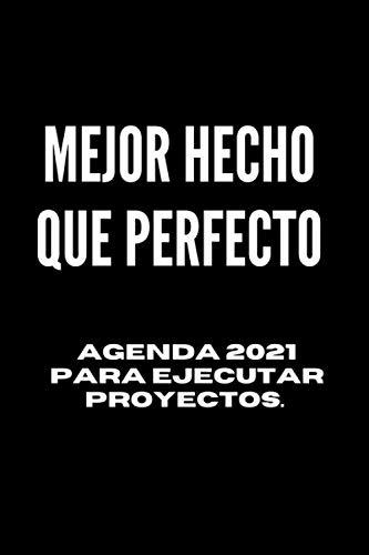 MEJOR HECHO QUE PERFECTO: Agenda 2021 para ejecutar...