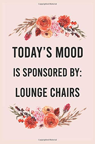 Today's mood is sponsored by lounge chairs: funny notebook for women men, cute journal for writing, appreciation birthday christmas gift for lounge chairs lovers