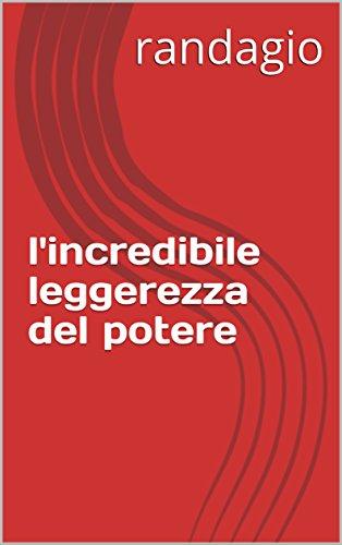 l'incredibile leggerezza del potere (Italian Edition)