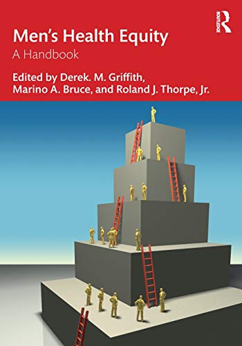 Compare Textbook Prices for Men's Health Equity: A Handbook 1 Edition ISBN 9781138052970 by Griffith, Derek M.,Bruce, Marino A.,Thorpe  Jr., Roland J.