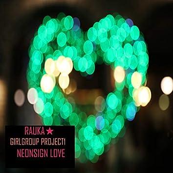 RAUKA GIRLGROUP PROJECT1 : NEONSIGN LOVE 걸그룹 프로젝트1 : 네온사인 러브