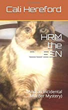 HRM the QUEEN: (And an Incidental Murder Mystery)