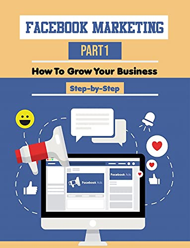 Facebook Marketing, how to grow your business step by step for beginner, Ultimate Guide to Facebook Advertising. : The Complete Guide to Facebook Advertising (English Edition)