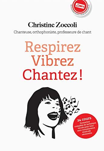 Respirez Vibrez Chantez ! Libérez votre souffle et votre voix, progressez rapidement, oubliez le solfège.