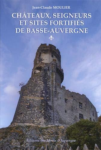 Châteaux, seigneurs et sites fortifiés de Basse-Auvergne : Volume 1