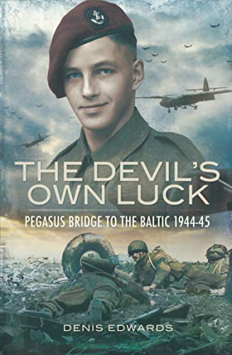 The Devil's Own Luck: Pegasus Bridge to the Baltic, 1944–45 (Pegasus Bridge to the Baltic 1944-45)