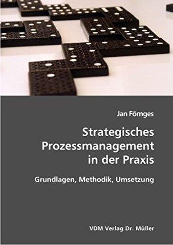 Strategisches Prozessmanagement in der Praxis: Grundlagen, Methodik, Umsetzung