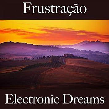 Frustração: Electronic Dreams - A Melhor Música Para Sentir-Se Melhor