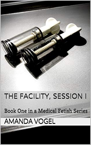The Facility, Session I: Book One in a Medical Fetish Series (English Edition)
