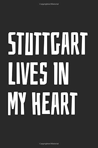 Stuttgart Lives In My Heart: Blank Lined Notebook