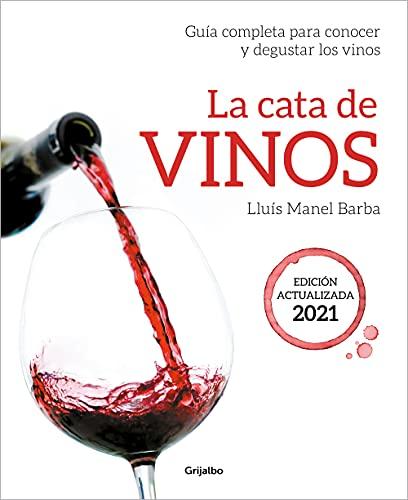 La cata de vinos: Guía completa para conocer y degustar los vinos. Edición actualizada 2021