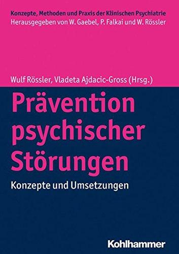 Prävention psychischer Störungen: Konzepte und Umsetzungen (Konzepte und Methoden der Klinischen Psychiatrie)