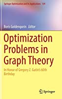 Optimization Problems in Graph Theory: In Honor of Gregory Z. Gutin's 60th Birthday (Springer Optimization and Its Applications (139))