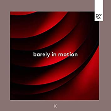 Barely In Motion