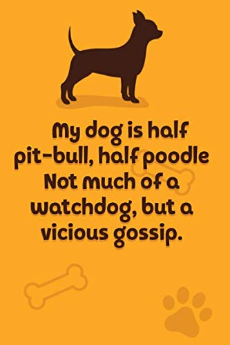 Dog Lover Journal: My dog is half pit-bull, half poodle Not much of a watchdog, but a vicious gossip - Lined Notebook - 120 Pages