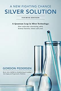 A New Fighting Chance: Silver Solution: A Quantum Leap In Silver Technology: How..