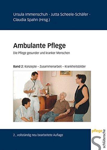 Ambulante Pflege, Die Pflege gesunder und kranker Menschen, Band 2: Wissenschaftlich fundiertes Pflegehandeln bei ausgewählten Krankheitsbildern
