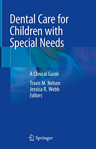 Compare Textbook Prices for Dental Care for Children with Special Needs: A Clinical Guide 1st ed. 2019 Edition ISBN 9783030104825 by Nelson, Travis M.,Webb, Jessica R.