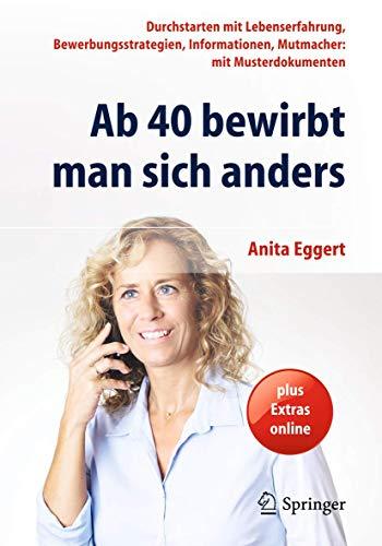Ab 40 bewirbt man sich anders: Durchstarten mit Lebenserfahrung, Bewerbungsstrategien, Informationen, Mutmacher: mit Musterdokumenten
