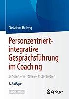 Personzentriert-integrative Gespraechsfuehrung im Coaching: Zuhoeren – Verstehen – Intervenieren