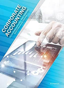 Corporate Accounting: Reference Book for B.Com, B.B.A, M.B.A, Company Secretary, C.A and Professional courses.