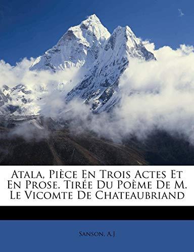 Atala, pièce en trois actes et en prose. Tirée du poème de M. le vicomte de Chateaubriand (French Edition)