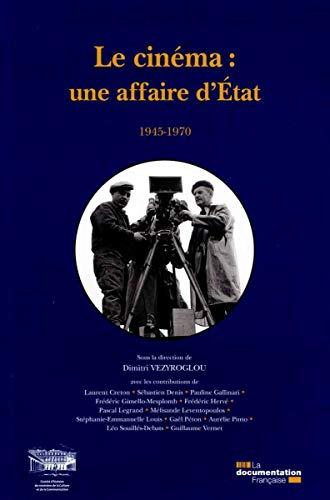 Le cinéma: une affaire d'Etat 1945-1970 (TRAVAUX ET DOCUMENTS - COMITÉ D'HISTOIRE)