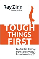 Tough Things First: Leadership Lessons from Silicon Valley's Longest-Serving CEO