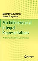 Multidimensional Integral Representations: Problems of Analytic Continuation