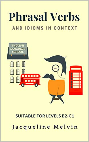 Phrasal Verbs and Idioms In Context: Suitable for levels B2-C1 (English Edition)