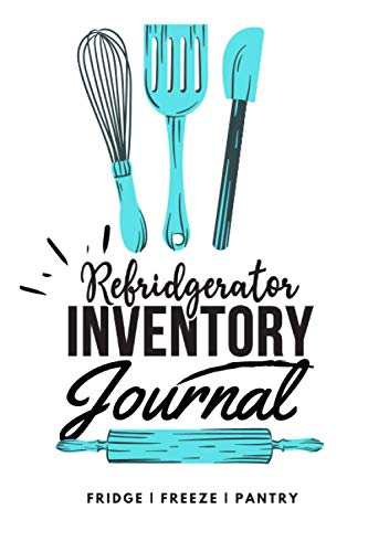 Refridgerator inventory journal: Pantry inventory notebook, refrigerator checklist to keep tracking of food supply / Freezer inventory logbook & planning (6 X 9)