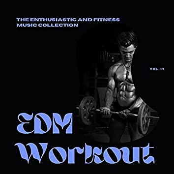 EDM Workout - The Enthusiastic And Fitness Music Collection, Vol 14