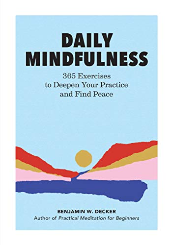 Daily Mindfulness: 365 Exercises to Deepen Your Practice and Find Peace