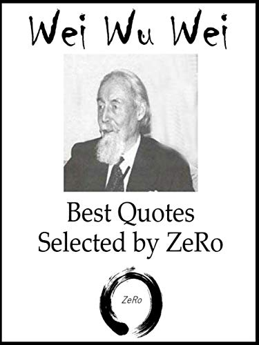 Wei Wu Wei (Terence James Stannus Gray ) - Best Quotes Selected by ZeRo by [Zewale Rovesta]