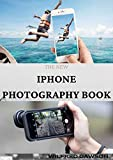 THE NEW IPHONE PHOTOGRAPHY BOOK: How To Become Experts In Taking Professional Photographs with Your iPhone (English Edition)