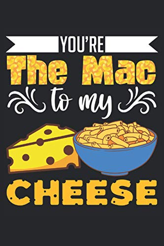 You're The Mac To My Cheese: Notebook or Journal 6 x 9