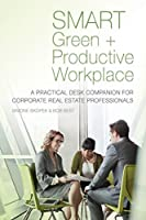 SMART Green + Productive Workplace: A Practical Desk Companion for Corporate Real Estate Professionals