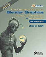 The Complete Guide to Blender Graphics: Computer Modeling & Animation, 6th Edition Front Cover