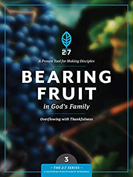Bearing Fruit in God s Family  Overflowing with Thankfulness  The 2 7 Series
