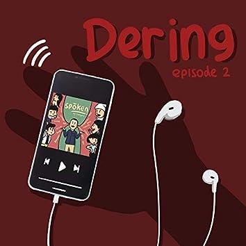 DERING Episode 2