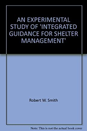 AN EXPERIMENTAL STUDY OF INTEGRATED GUIDANCE FOR SHELTER MANAGEMENT
