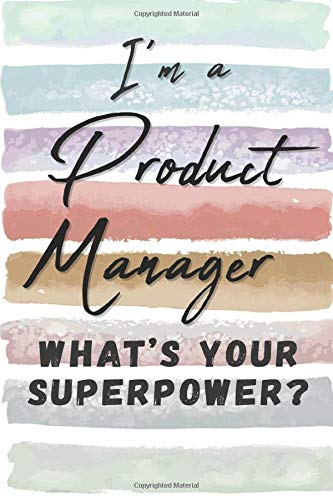 I'm a Product Manager. What's Your Superpower?: Blank Lined Novelty Gift Journal Notebook for Brand Manager Friend, Coworker, Boss