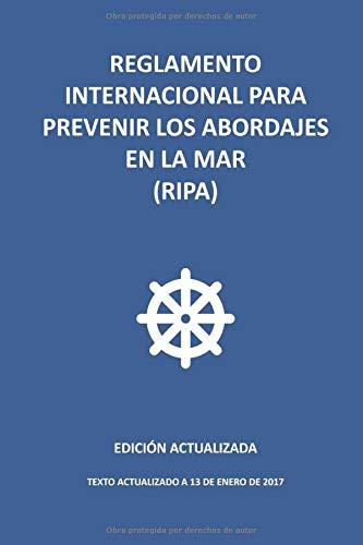 Reglamento Internacional para Prevenir los Abordajes en la mar (RIPA): Edición actualizada