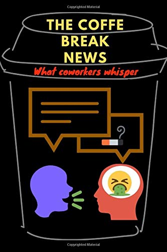 THE COFFE BREAK NEWS: What coworkers whisper