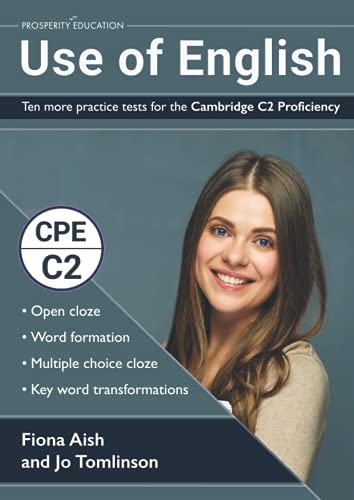 Use of English: Ten more practice tests for the Cambridge C2 Proficiency: 10 Use of English practice tests in the style of the CPE examination (answers included)