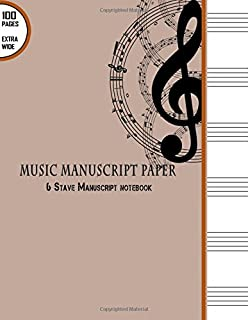 Music Manuscript Paper : 6 Stave Manuscript Notebook: 100 Pages Extra Wide Staff Music Paper 8.5