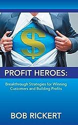 Bob Rickert; Profit Heroes; Sales Training
