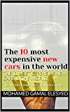 The 10 most expensive new cars in the world: The 10 most expensive new cars in the world (English Edition)