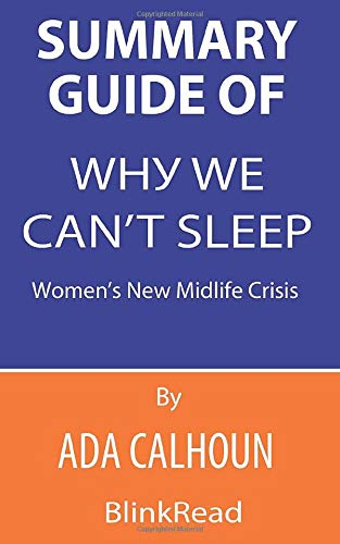 Summary Guide of Why We Can't Sleep By Ada Calhoun: Women's New Midlife Crisis